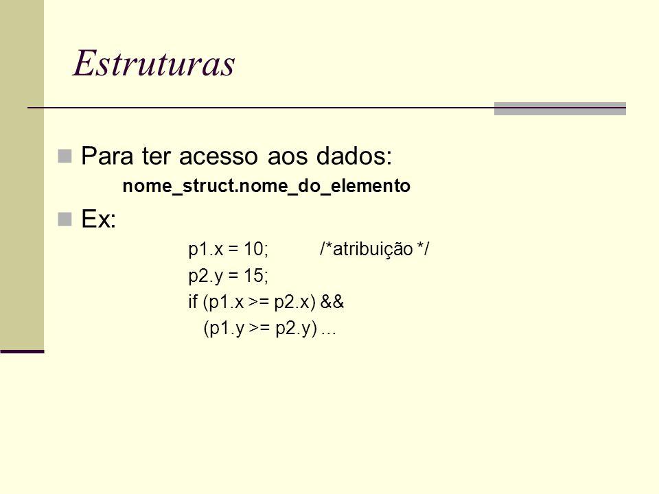Estruturas Para ter acesso aos dados: Ex: nome_struct.nome_do_elemento