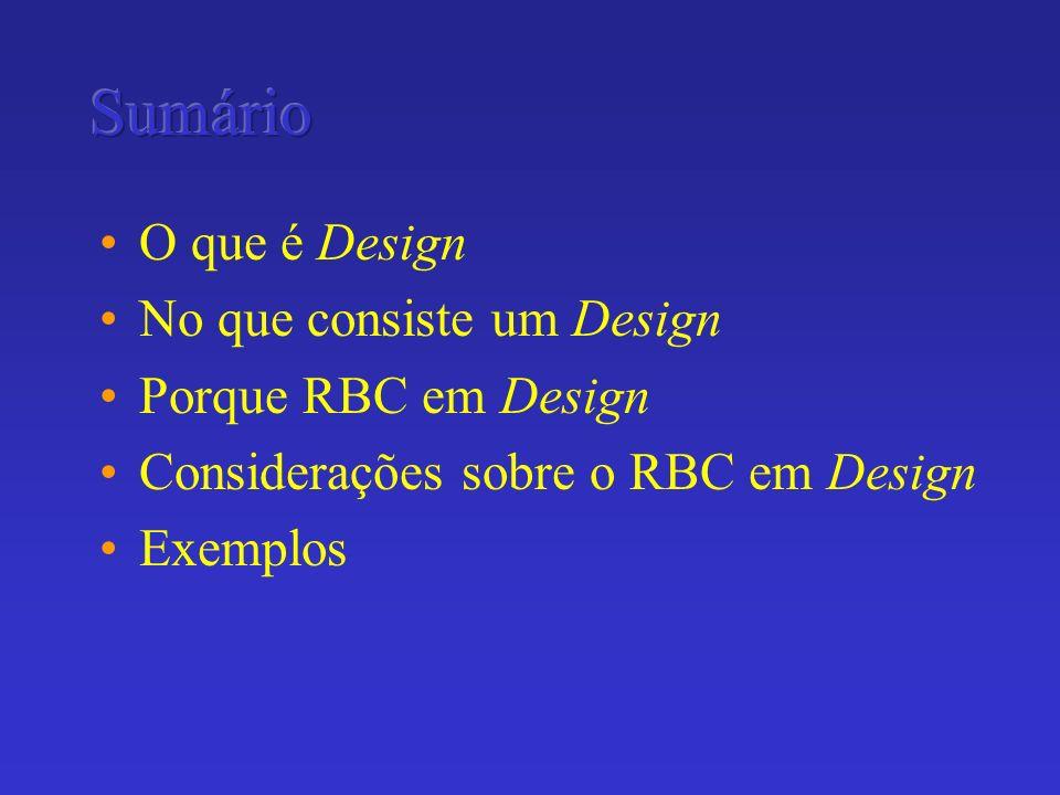 Sumário O que é Design No que consiste um Design Porque RBC em Design