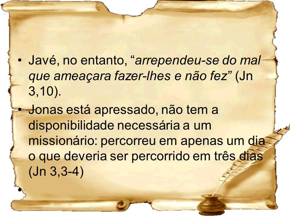 Javé, no entanto, arrependeu-se do mal que ameaçara fazer-lhes e não fez (Jn 3,10).