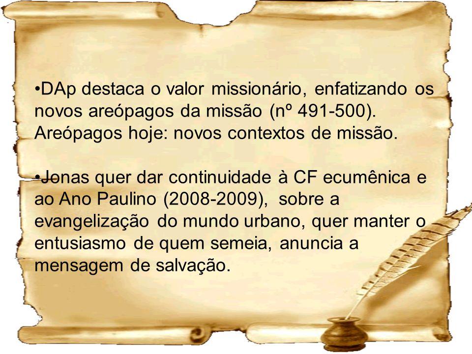 DAp destaca o valor missionário, enfatizando os novos areópagos da missão (nº 491-500). Areópagos hoje: novos contextos de missão.