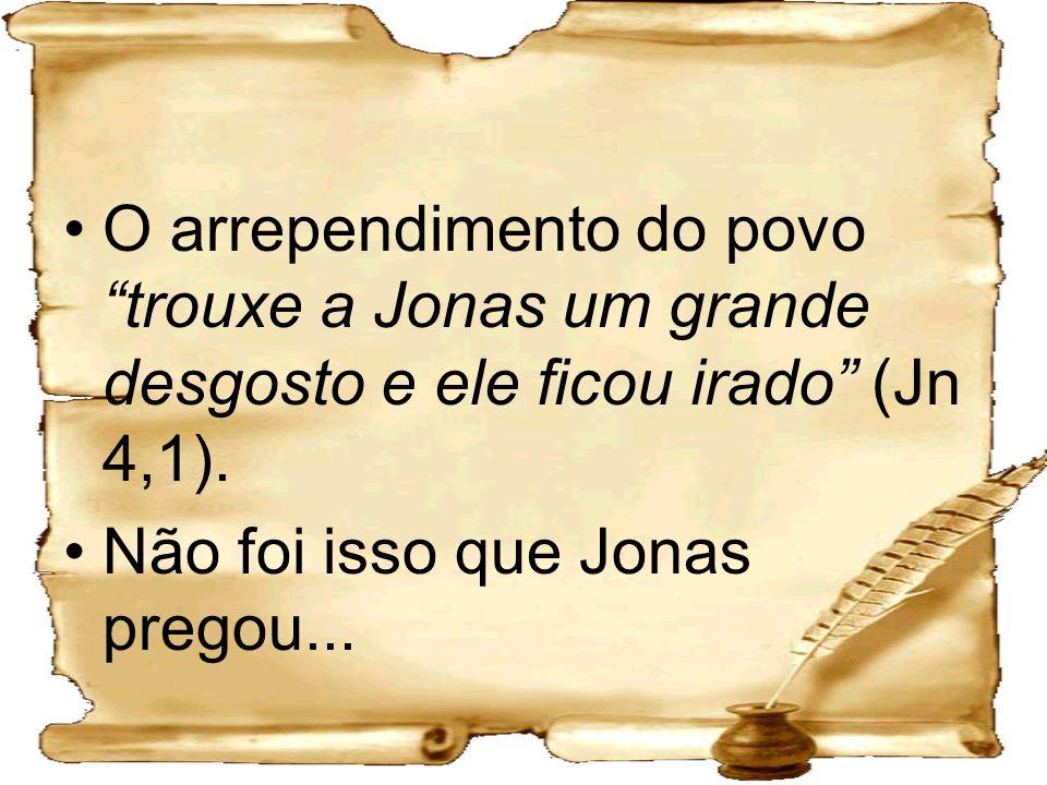 O arrependimento do povo trouxe a Jonas um grande desgosto e ele ficou irado (Jn 4,1).