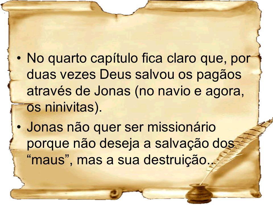 No quarto capítulo fica claro que, por duas vezes Deus salvou os pagãos através de Jonas (no navio e agora, os ninivitas).