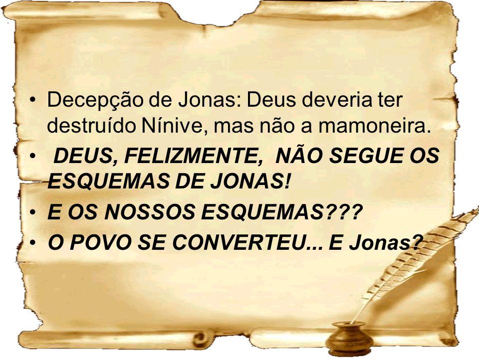 Decepção de Jonas: Deus deveria ter destruído Nínive, mas não a mamoneira.