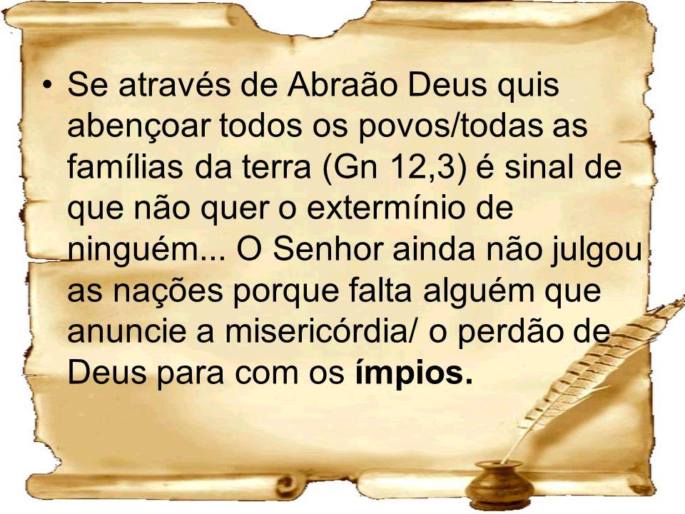 Se através de Abraão Deus quis abençoar todos os povos/todas as famílias da terra (Gn 12,3) é sinal de que não quer o extermínio de ninguém...