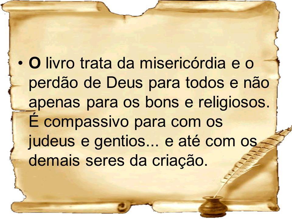 O livro trata da misericórdia e o perdão de Deus para todos e não apenas para os bons e religiosos.