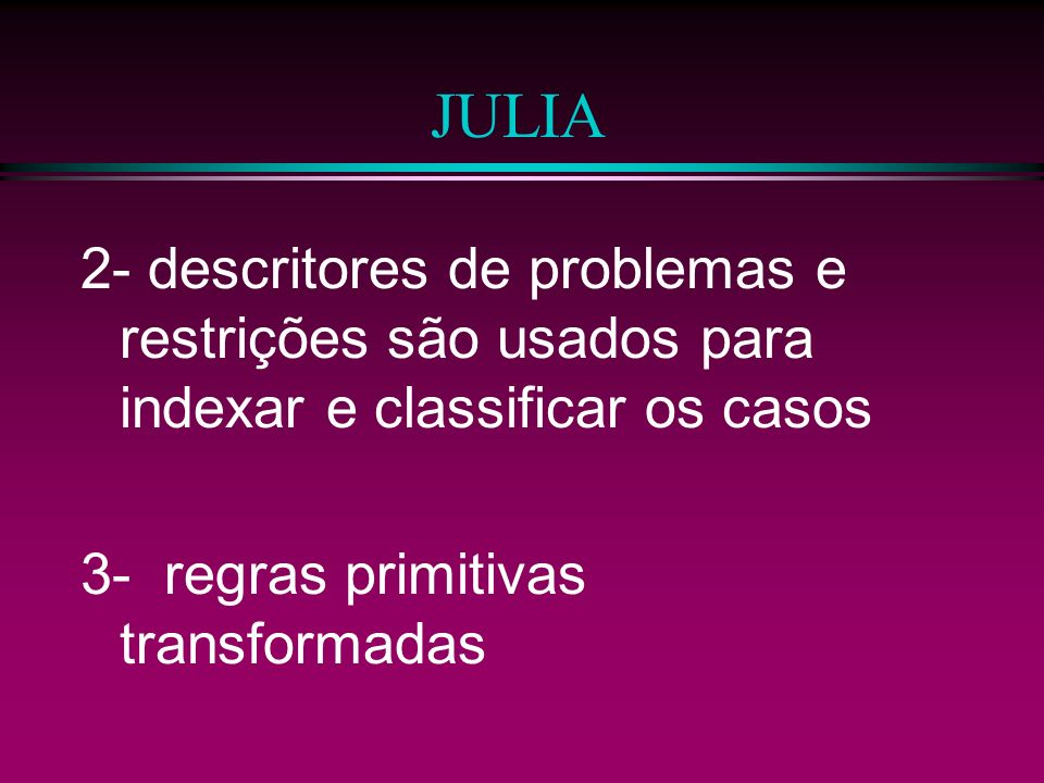 JULIA 2- descritores de problemas e restrições são usados para indexar e classificar os casos.
