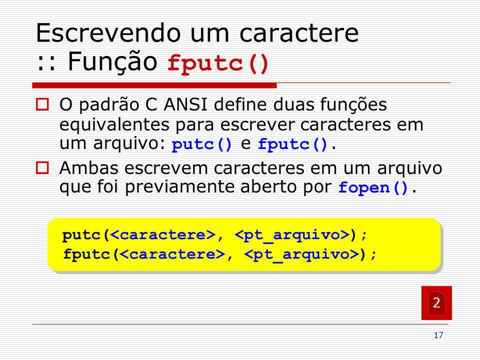 Escrevendo um caractere :: Função fputc()