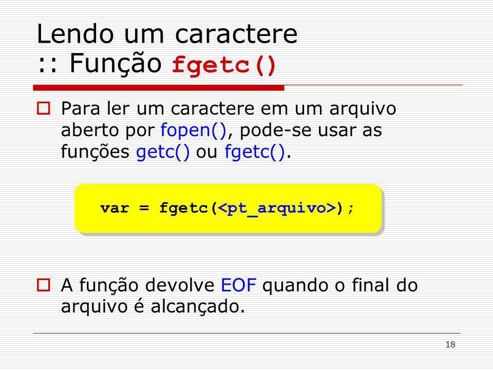 Lendo um caractere :: Função fgetc()