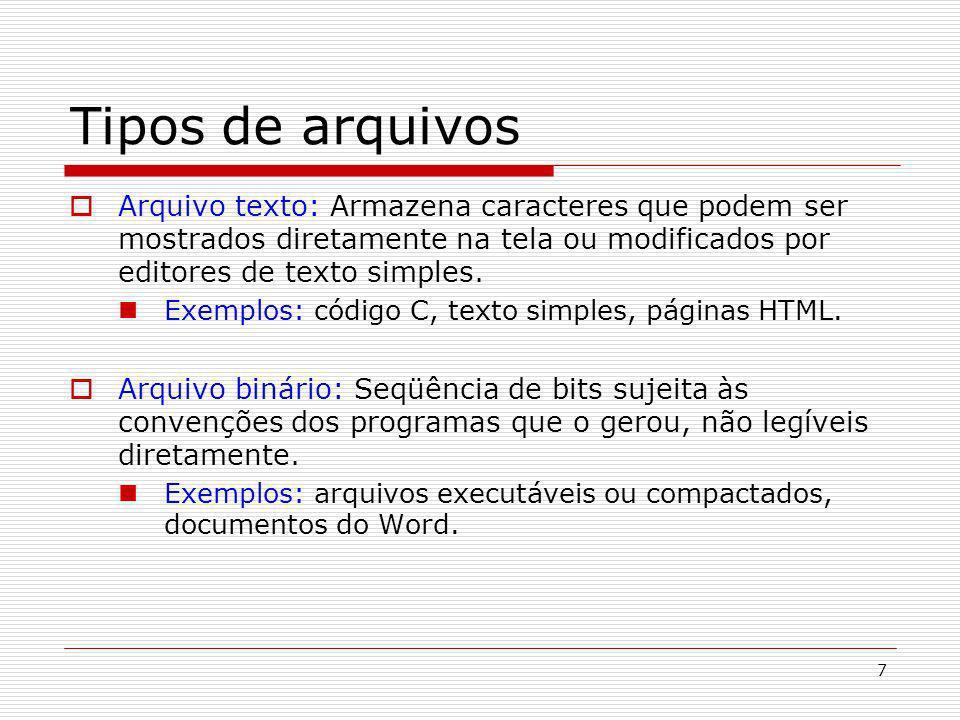 Tipos de arquivos Arquivo texto: Armazena caracteres que podem ser mostrados diretamente na tela ou modificados por editores de texto simples.