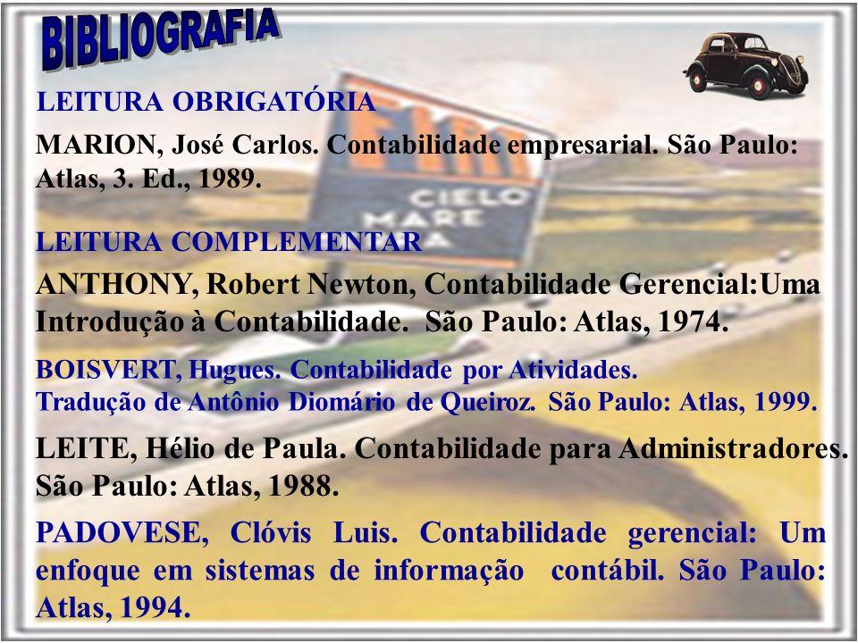 BIBLIOGRAFIA MARION, José Carlos. Contabilidade empresarial. São Paulo: Atlas, 3. Ed., 1989. LEITURA OBRIGATÓRIA.