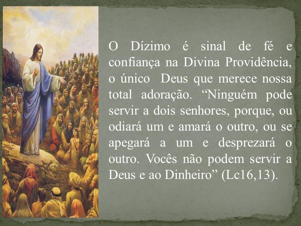 O Dízimo é sinal de fé e confiança na Divina Providência, o único Deus que merece nossa total adoração.