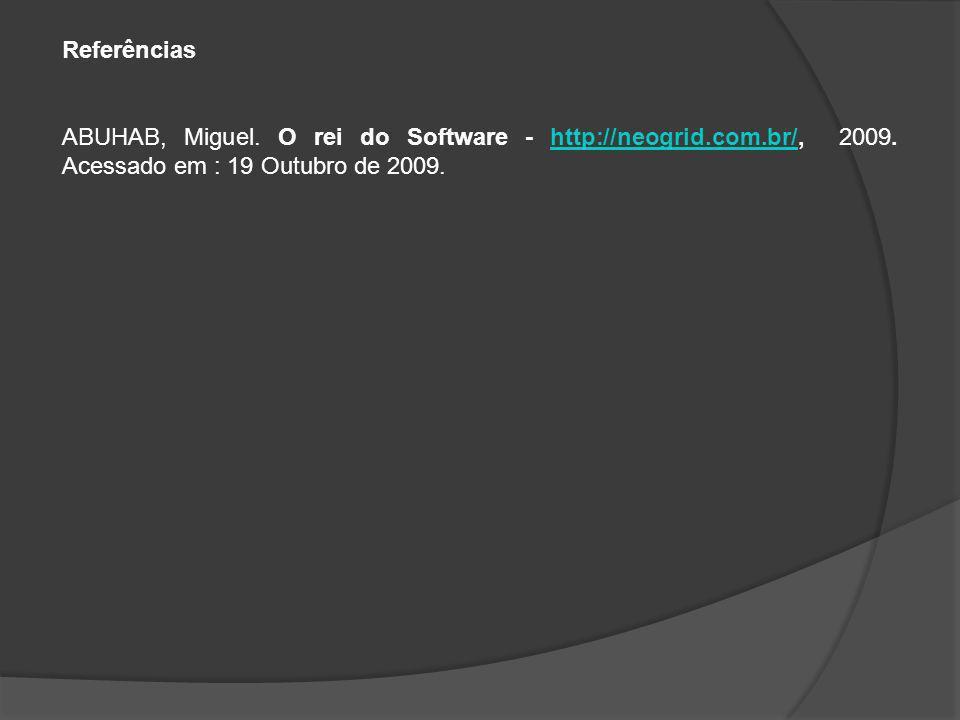 Referências ABUHAB, Miguel. O rei do Software - http://neogrid.com.br/, 2009.