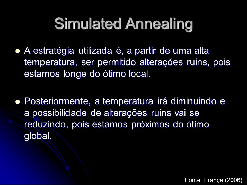 Simulated AnnealingA estratégia utilizada é, a partir de uma alta temperatura, ser permitido alterações ruins, pois estamos longe do ótimo local.