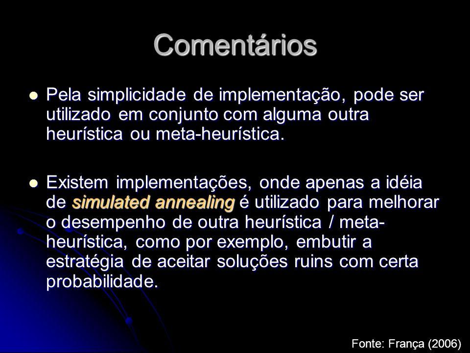 ComentáriosPela simplicidade de implementação, pode ser utilizado em conjunto com alguma outra heurística ou meta-heurística.