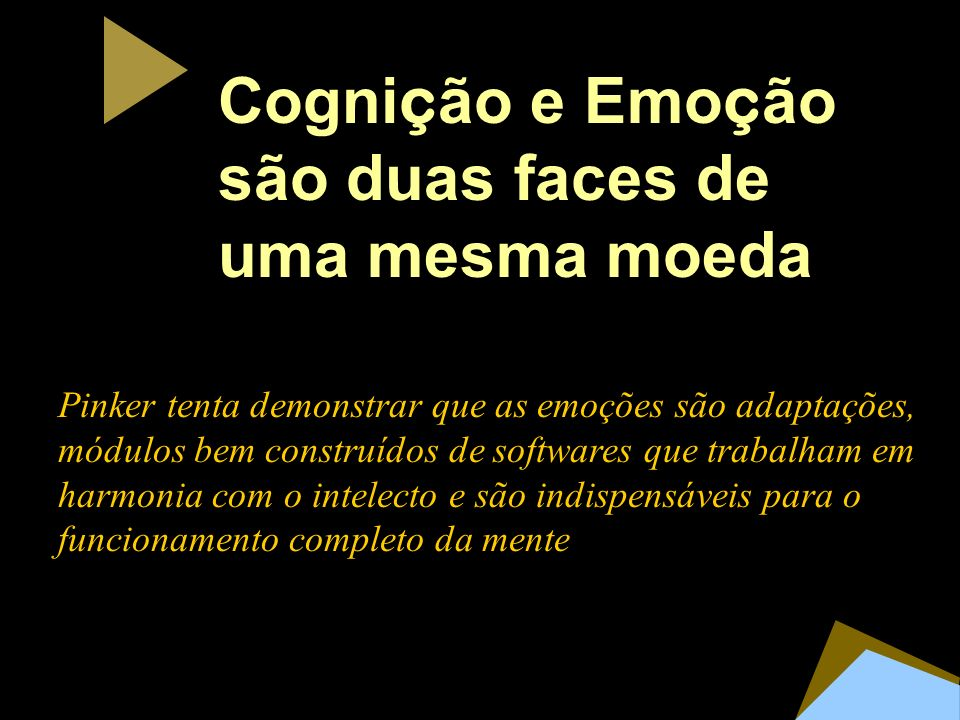 Cognição e Emoção são duas faces de uma mesma moeda