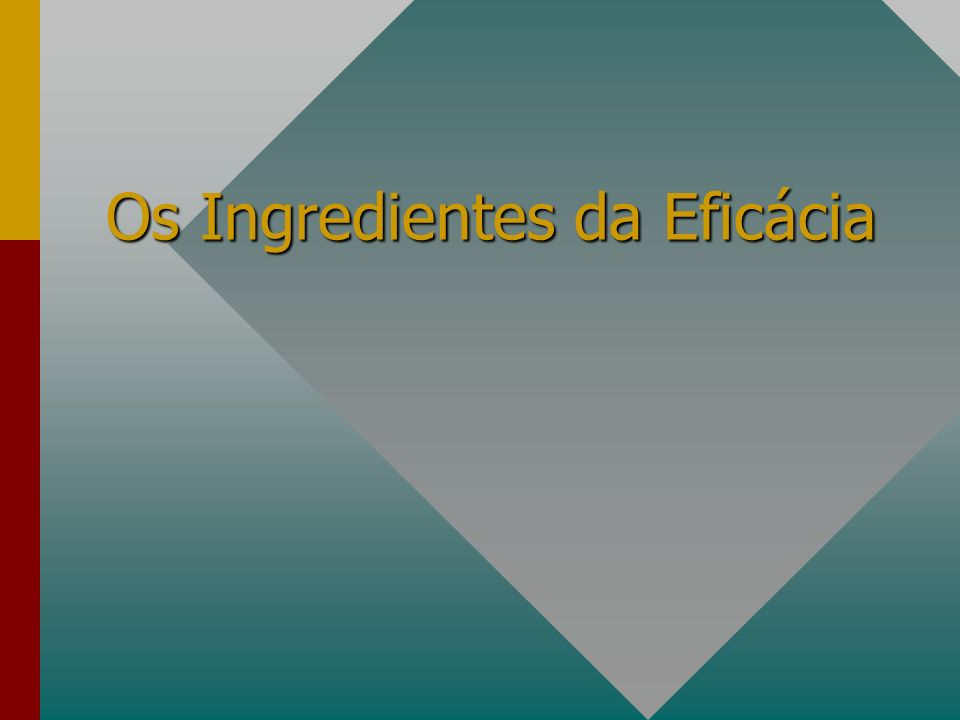 Os Ingredientes da Eficácia