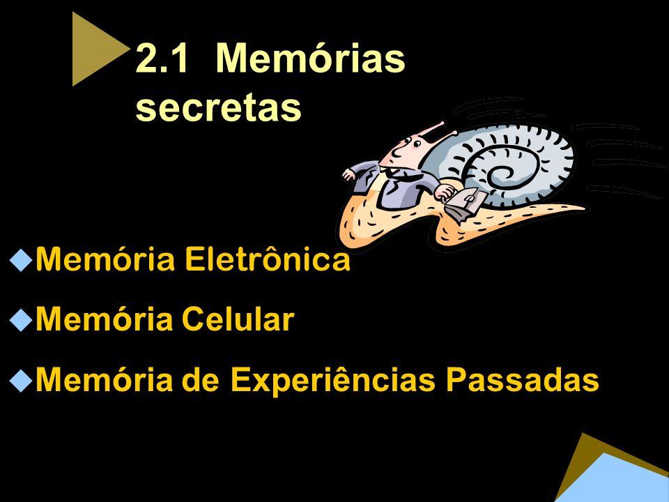 2.1 Memórias secretas Memória Eletrônica Memória Celular