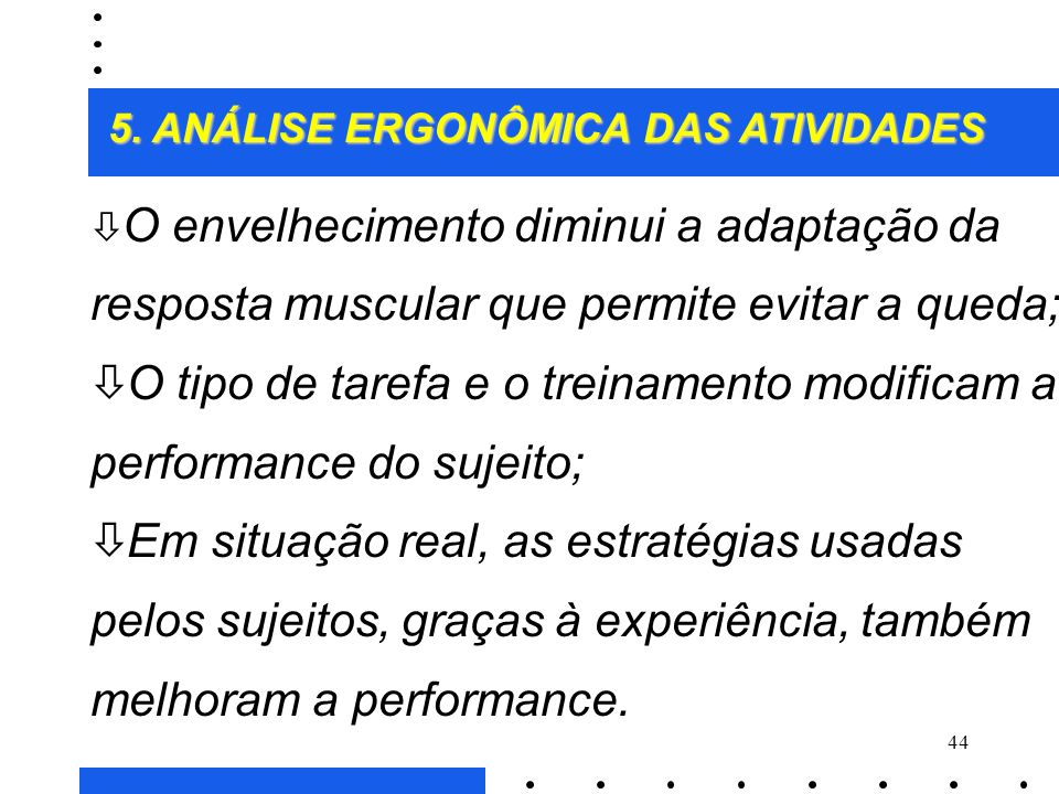 O tipo de tarefa e o treinamento modificam a performance do sujeito;
