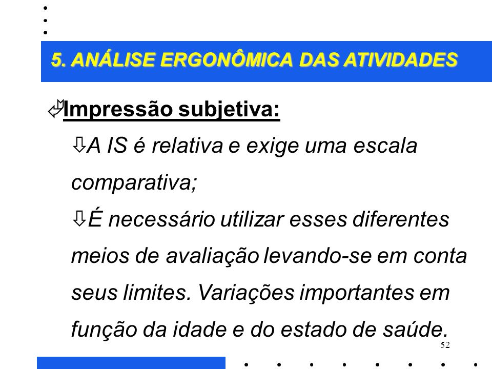A IS é relativa e exige uma escala comparativa;