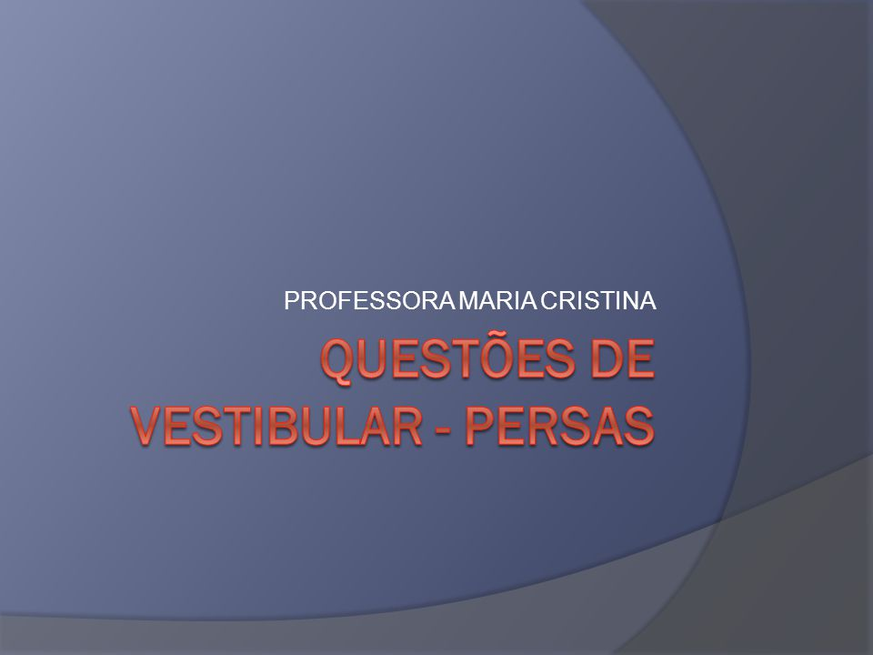 QUESTÕES DE VESTIBULAR - PERSAS