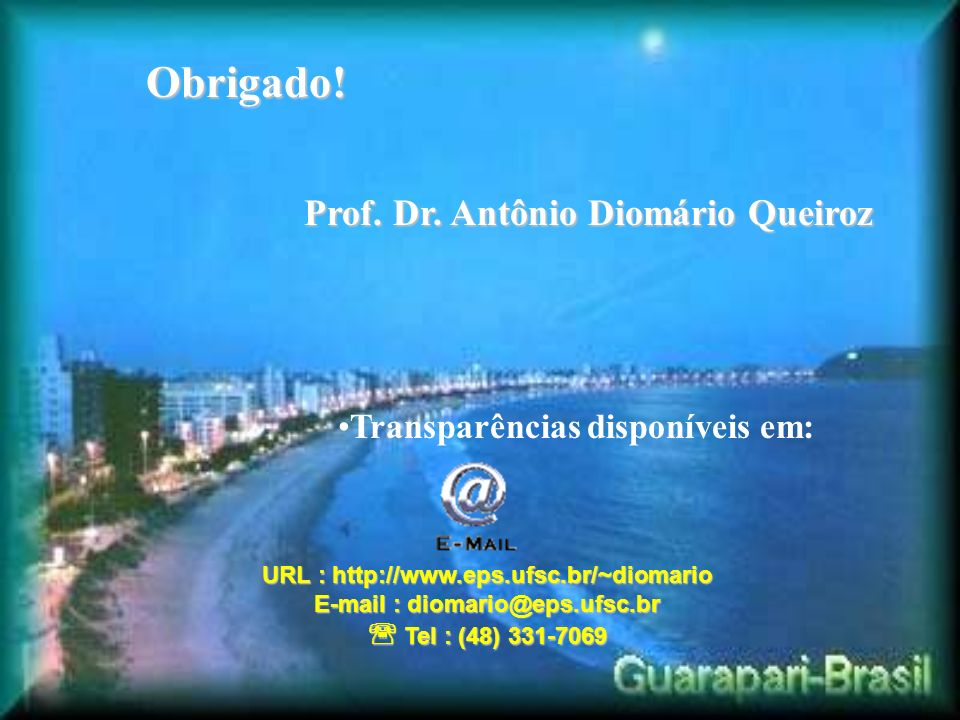 URL : http://www.eps.ufsc.br/~diomario E-mail : diomario@eps.ufsc.br