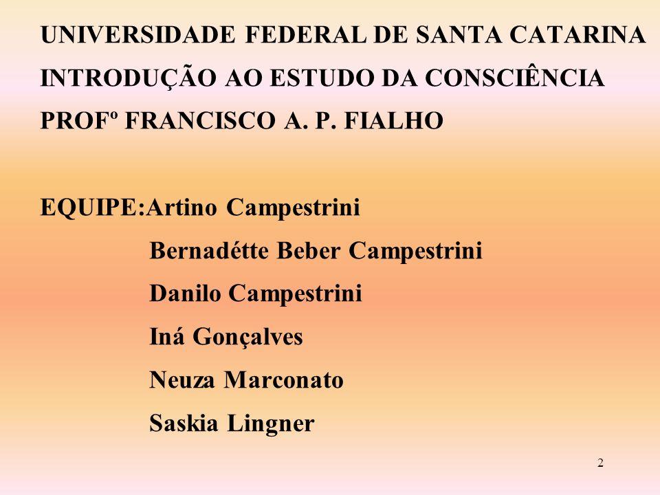 UNIVERSIDADE FEDERAL DE SANTA CATARINA INTRODUÇÃO AO ESTUDO DA CONSCIÊNCIA PROFº FRANCISCO A.