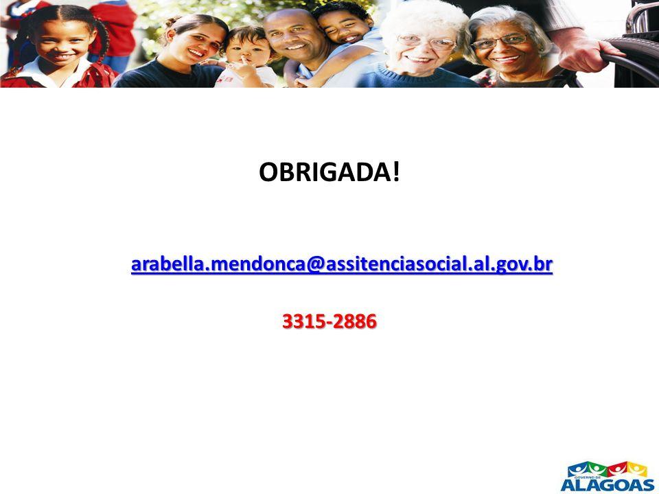 OBRIGADA! arabella.mendonca@assitenciasocial.al.gov.br