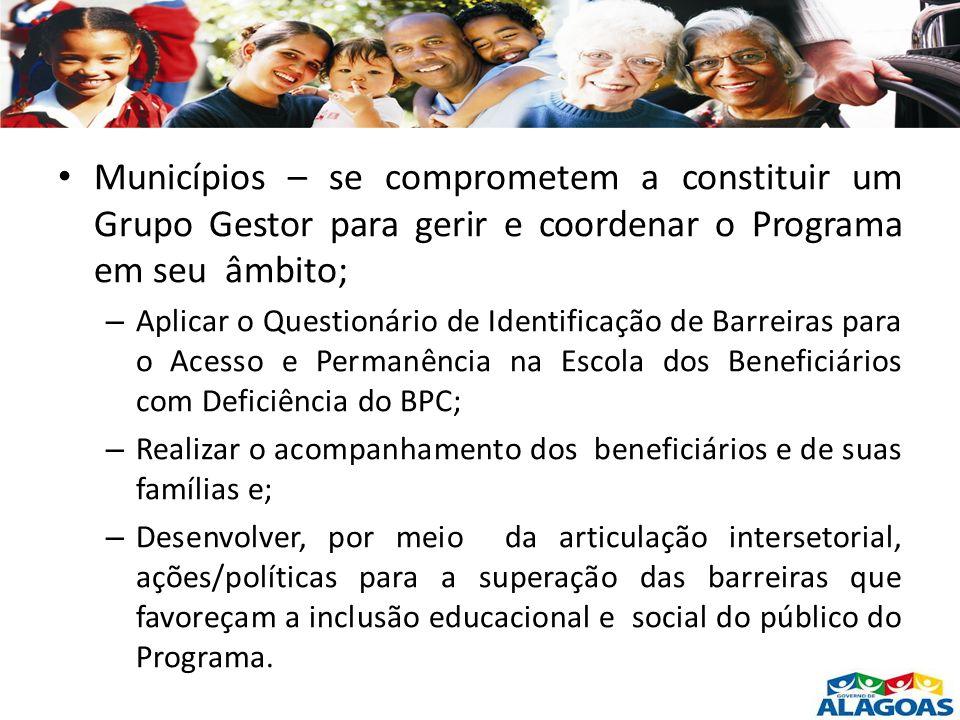 Municípios – se comprometem a constituir um Grupo Gestor para gerir e coordenar o Programa em seu âmbito;