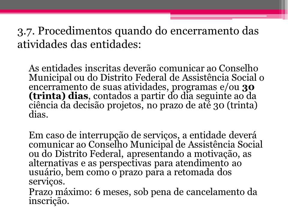 3.7. Procedimentos quando do encerramento das atividades das entidades: