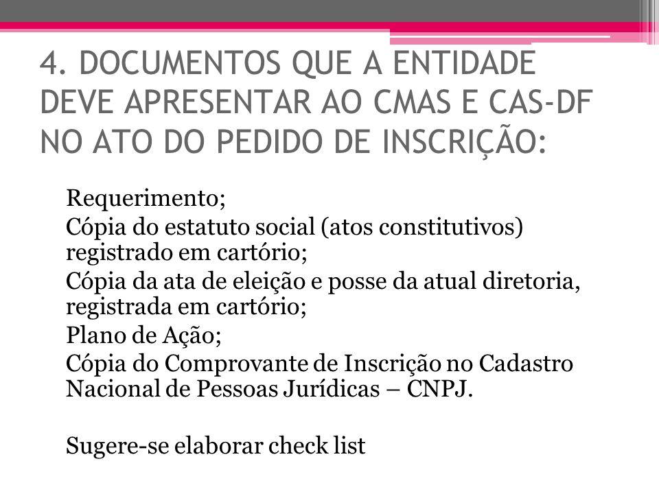 4. DOCUMENTOS QUE A ENTIDADE DEVE APRESENTAR AO CMAS E CAS-DF NO ATO DO PEDIDO DE INSCRIÇÃO: