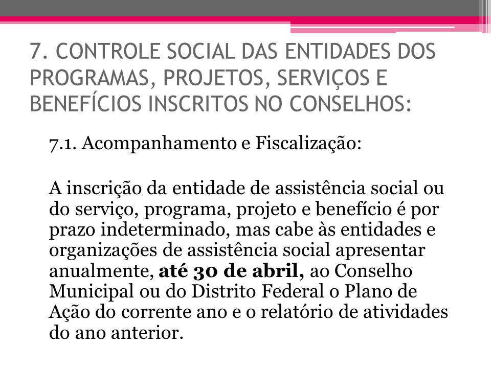 7. CONTROLE SOCIAL DAS ENTIDADES DOS PROGRAMAS, PROJETOS, SERVIÇOS E BENEFÍCIOS INSCRITOS NO CONSELHOS: