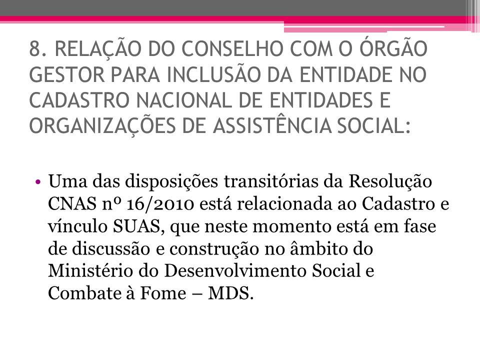 8. RELAÇÃO DO CONSELHO COM O ÓRGÃO GESTOR PARA INCLUSÃO DA ENTIDADE NO CADASTRO NACIONAL DE ENTIDADES E ORGANIZAÇÕES DE ASSISTÊNCIA SOCIAL: