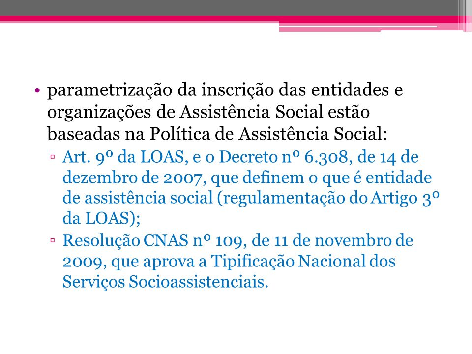 parametrização da inscrição das entidades e organizações de Assistência Social estão baseadas na Política de Assistência Social: