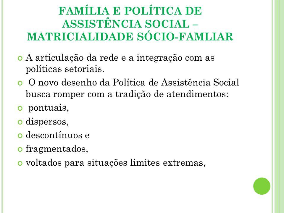 FAMÍLIA E POLÍTICA DE ASSISTÊNCIA SOCIAL – MATRICIALIDADE SÓCIO-FAMLIAR