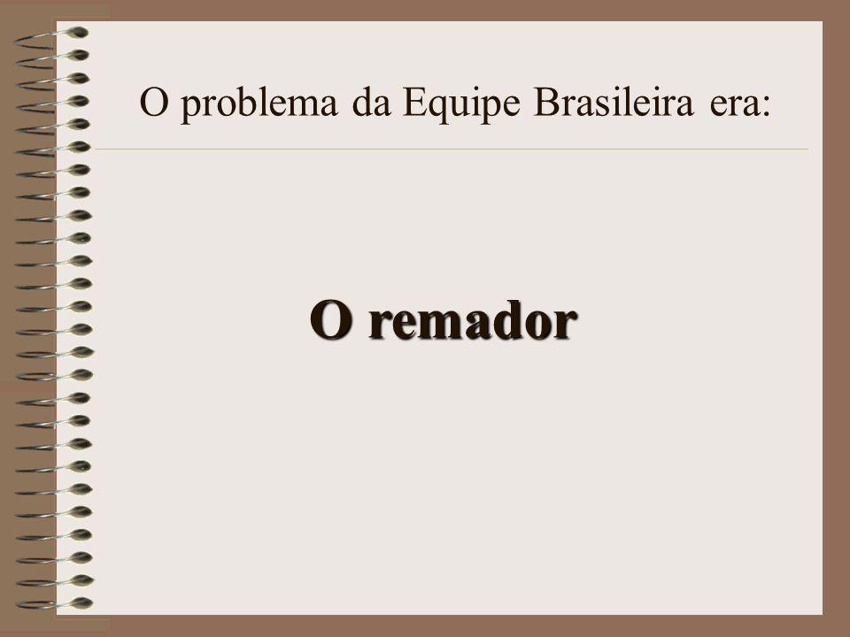 O problema da Equipe Brasileira era:
