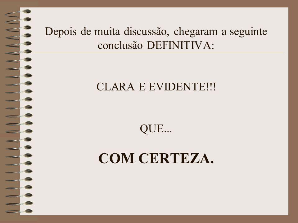 Depois de muita discussão, chegaram a seguinte conclusão DEFINITIVA: CLARA E EVIDENTE!!.