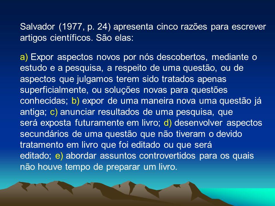 Salvador (1977, p. 24) apresenta cinco razões para escrever artigos científicos. São elas: