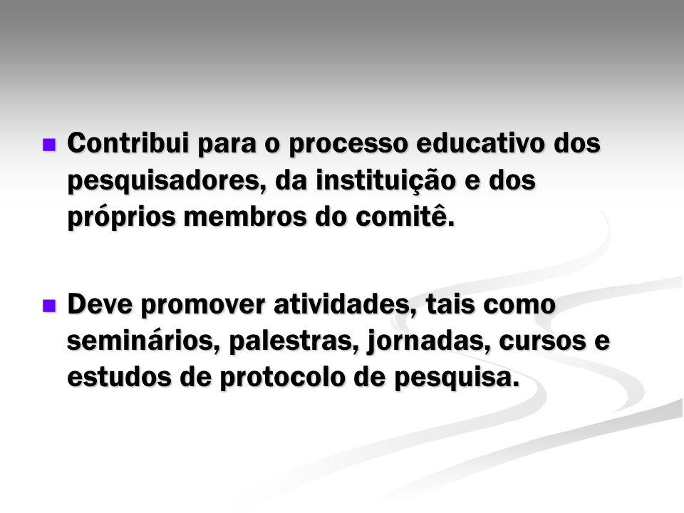 Contribui para o processo educativo dos pesquisadores, da instituição e dos próprios membros do comitê.