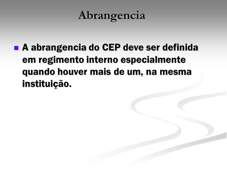 Abrangencia A abrangencia do CEP deve ser definida em regimento interno especialmente quando houver mais de um, na mesma instituição.