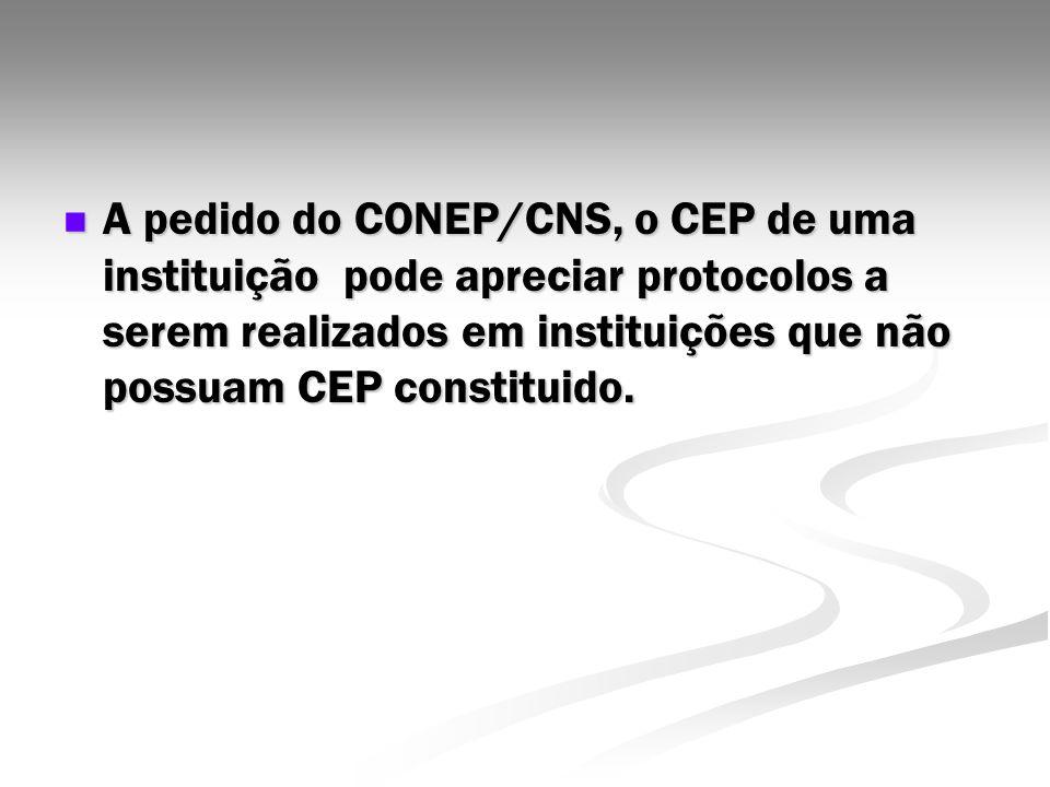 A pedido do CONEP/CNS, o CEP de uma instituição pode apreciar protocolos a serem realizados em instituições que não possuam CEP constituido.