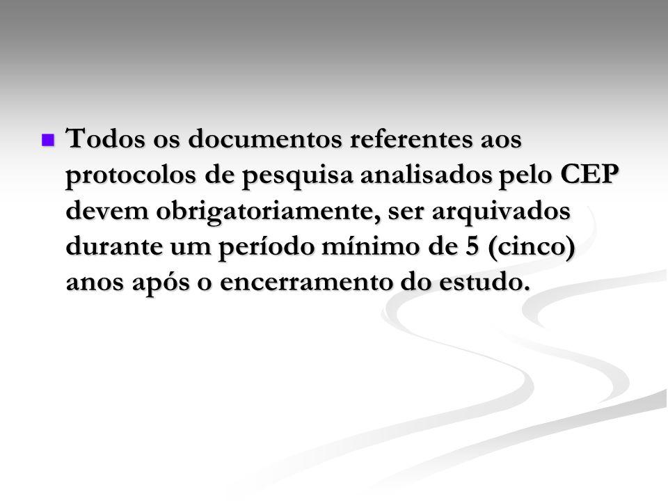 Todos os documentos referentes aos protocolos de pesquisa analisados pelo CEP devem obrigatoriamente, ser arquivados durante um período mínimo de 5 (cinco) anos após o encerramento do estudo.