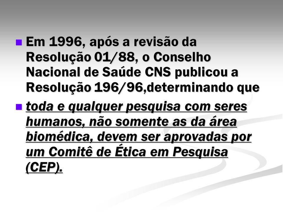 Em 1996, após a revisão da Resolução 01/88, o Conselho Nacional de Saúde CNS publicou a Resolução 196/96,determinando que