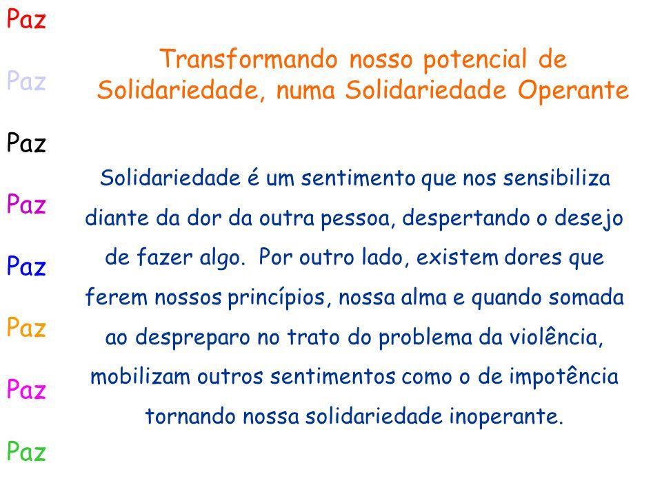 Paz Transformando nosso potencial de Solidariedade, numa Solidariedade Operante.