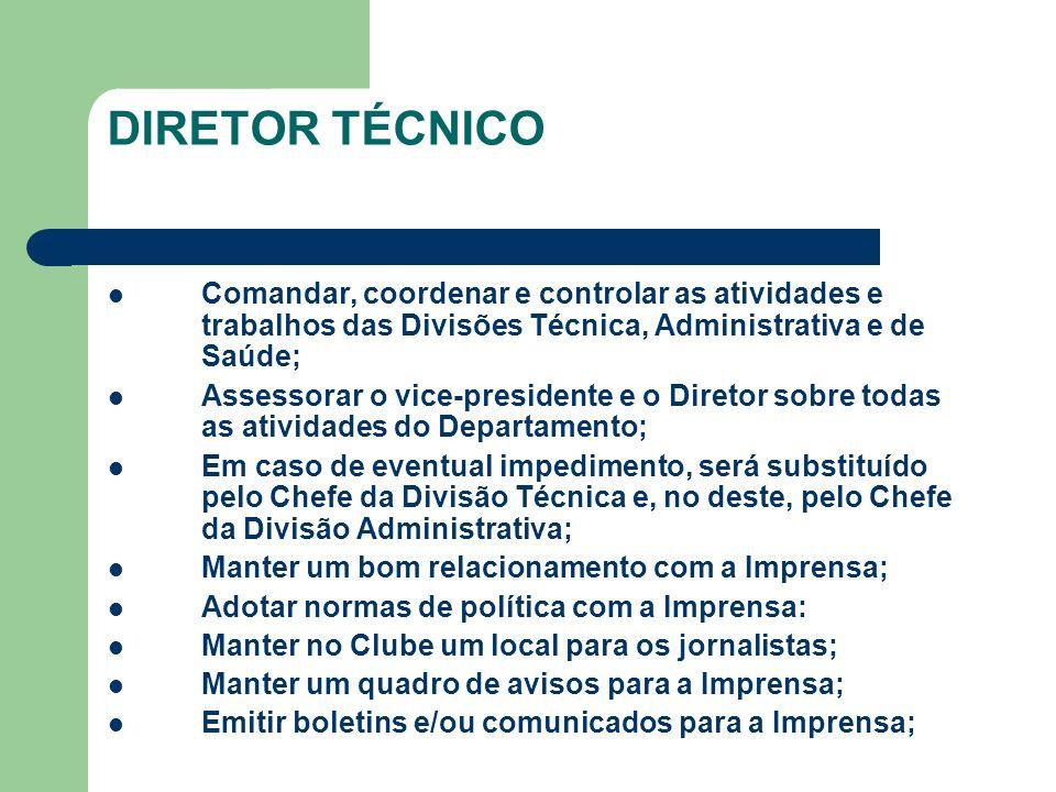 DIRETOR TÉCNICO Comandar, coordenar e controlar as atividades e trabalhos das Divisões Técnica, Administrativa e de Saúde;
