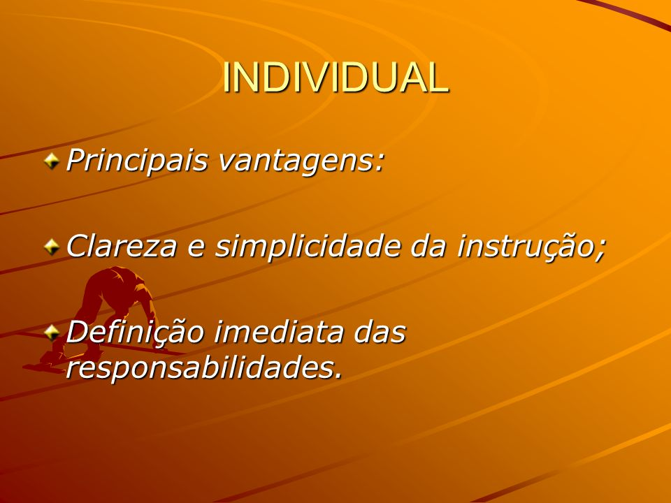 INDIVIDUAL Principais vantagens: Clareza e simplicidade da instrução;
