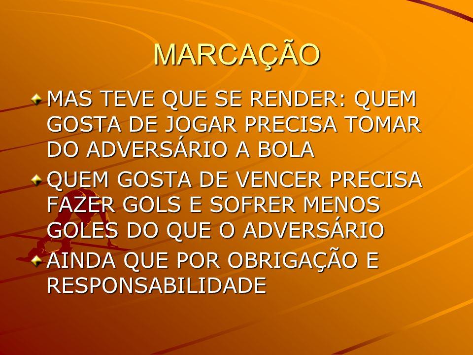 MARCAÇÃO MAS TEVE QUE SE RENDER: QUEM GOSTA DE JOGAR PRECISA TOMAR DO ADVERSÁRIO A BOLA.
