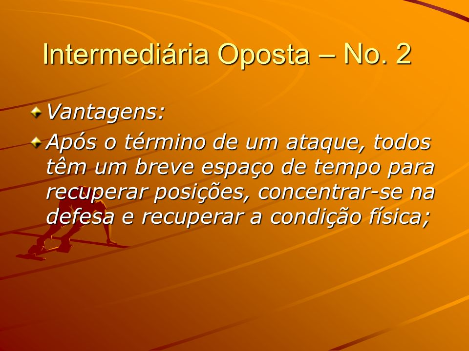Intermediária Oposta – No. 2 Vantagens: