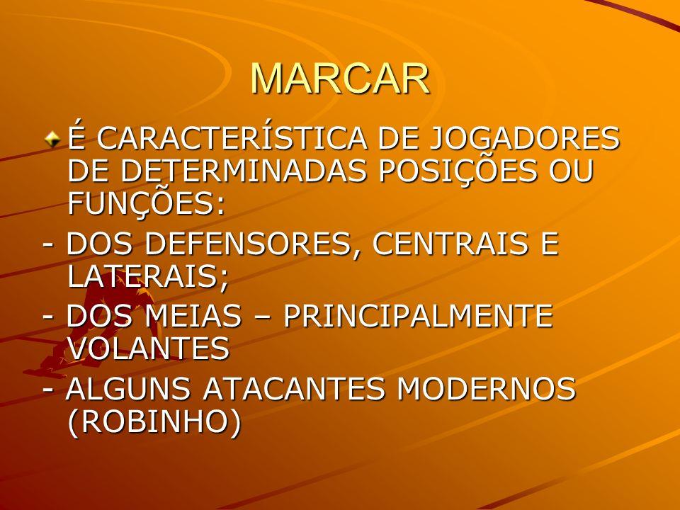 MARCARÉ CARACTERÍSTICA DE JOGADORES DE DETERMINADAS POSIÇÕES OU FUNÇÕES: - DOS DEFENSORES, CENTRAIS E LATERAIS;