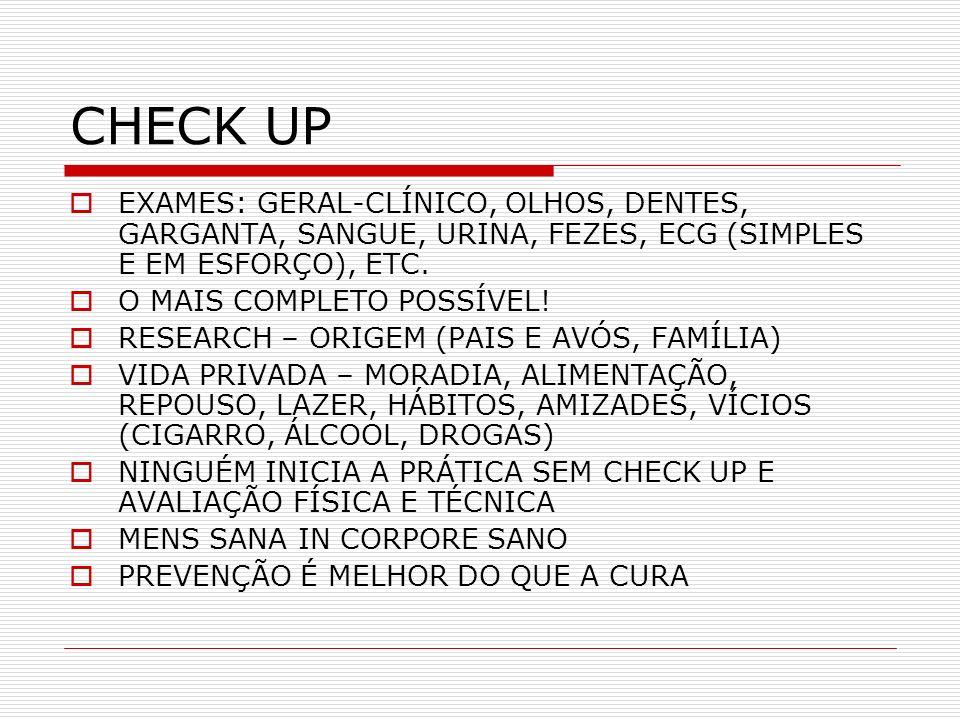 CHECK UPEXAMES: GERAL-CLÍNICO, OLHOS, DENTES, GARGANTA, SANGUE, URINA, FEZES, ECG (SIMPLES E EM ESFORÇO), ETC.