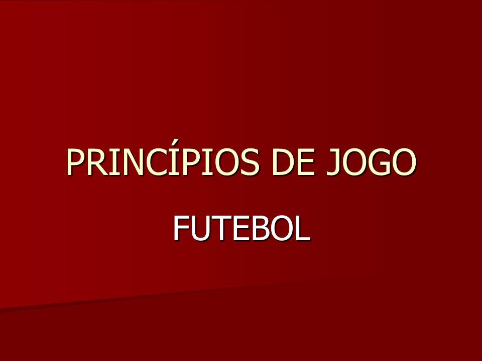 PRINCÍPIOS DE JOGO FUTEBOL